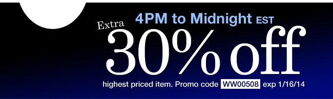 Extra 30% off Highest Priced Item from 4pm to midnight EST. Use promo code WW00508. Expires 1/16/14
