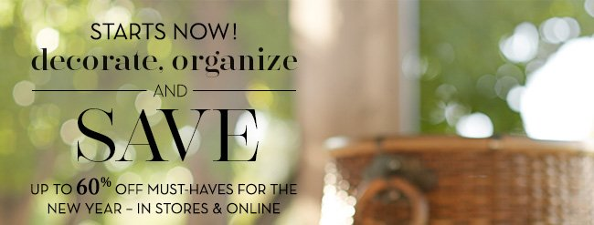 STARTS NOW! decorate, organize AND SAVE