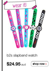 wear it! b2s slapband watch $24.95aud - shop now >