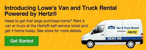 Introducing Lowe's Van and Truck Rental Powered by Hertz®. Need to get that large purchase home? Rent a van or truck at the Hertz® self-service kiosk and get it home today. See store or visit Hertz247.com/Lowes for more details. Get Started.