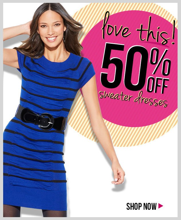 Love this! 50% OFF Sweater Dresses! In-Stores and Online - SHOP NOW!