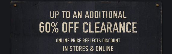 UP TO AN ADDITIONAL 60% OFF  CLEARANCE ONLINE PRICE REFLECTS DISCOUNT IN STORES & ONLINE