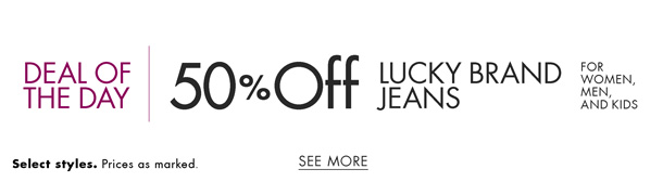 Today only, save 50% on select Lucky Brand jeans for women, men, and kids.