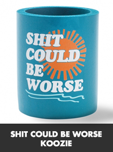 SHIT COULD BE WORSE KOOZIE