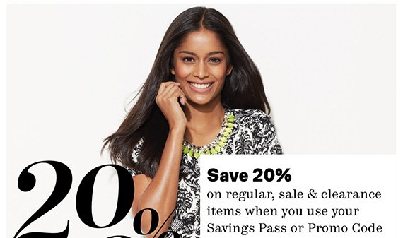 Save 20% on regular, sale & clearance items when you use your Savings Pass or Promo Code.