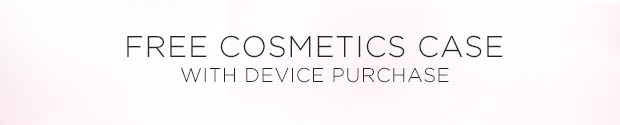 FREE COSMETICS CASE WITH DEVICE PURCHASE