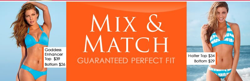 MIX AND MATCH for a GUARANTEED Perfect Fit!