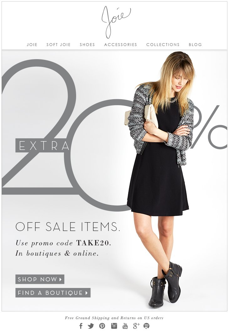 EXTRA 20% OFF SALE ITEMS. Use promo code TAKE20. In boutiques & online.