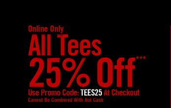 ONLINE ONLY - ALL TEES 25% OFF***