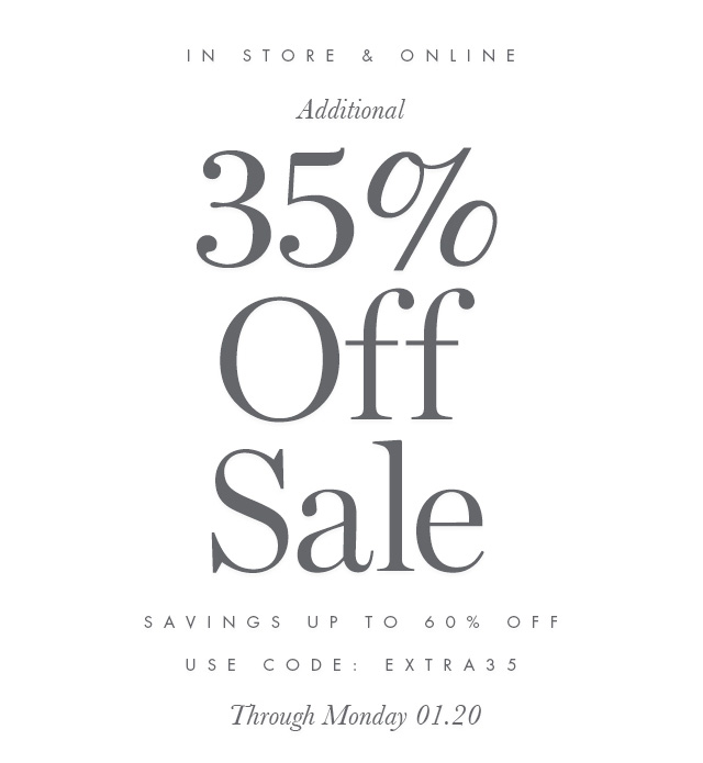 IN STORE & ONLINE | Additional 35% Off Sale | SAVINGS UP TO 60% OFF | USE CODE: EXTRA35
