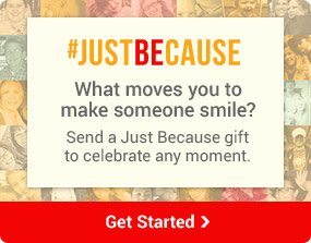 #JUSTBECAUSE What moves you to make someone smile? Get Started