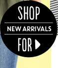 SHOP NEW ARRIVALS FOR