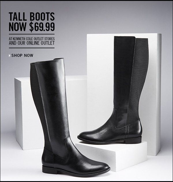 TALL BOOTS NOW $69.99 AT KENNETH COLE OUTLET STORES AND OUR ONLINE  OUTLET › SHOP NOW