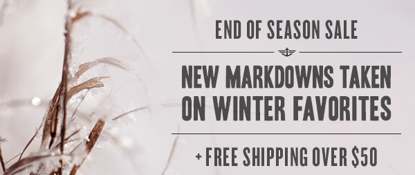 End of Season Sale - New markdowns taken on winter favorites + Free shipping over $50