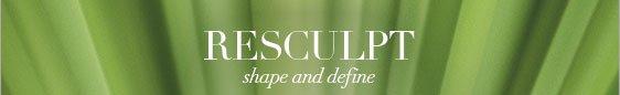 RESCULPT. shape and define.