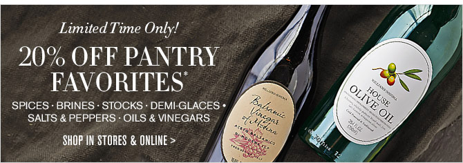 Limited Time Only! 20% OFF PANTRY FAVORITES* -- SPICES - BRINES - STOCKS - DEMI-GLACES - SALTS & PEPPERS - OILS & VINEGARS -- SHOP IN STORES & ONLINE