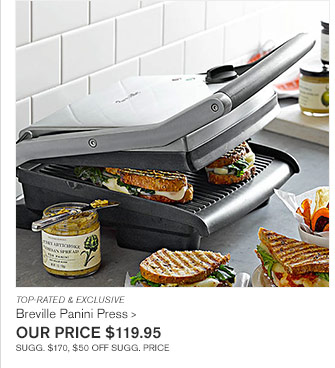 TOP-RATED & EXCLUSIVE - Breville Panini Press - OUR PRICE $119.95 - SUGG. $170, $50 OFF SUGG. PRICE