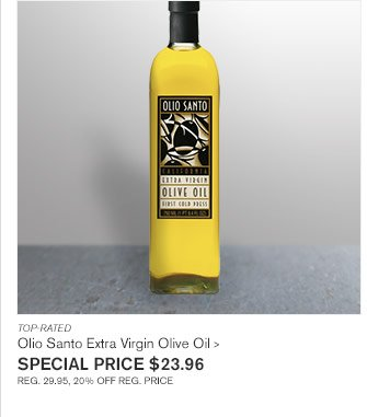 TOP-RATED - Olio Santo Extra Virgin Olive Oil - SPECIAL PRICE $23.96 - REG. 29.95, 20% OFF REG. PRICE