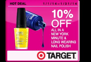10% off all in a New York minute & long wearing nail polish Dates: 1/1/14 - 1/31/14 Offer exclusive to Target