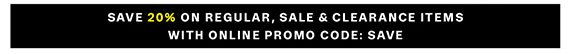 Save 20% on Regular, Sale & Clearance Items with Online Promo Code: SAVE