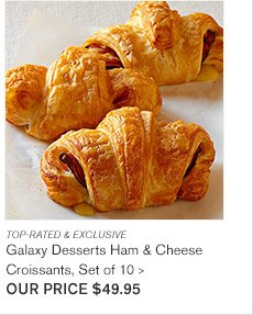 TOP-RATED & EXCLUSIVE - Galaxy Desserts Ham & Cheese Croissants, Set of 10 - OUR PRICE $49.95