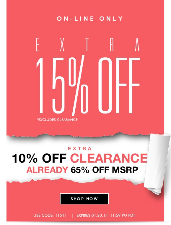ON-LINE ONLY: Extra 15% OFF Sale! Use Code 11514 Plus Enjoy Extra 10% OFF Clearance Items! Hurry, Shop Now and SAVE!