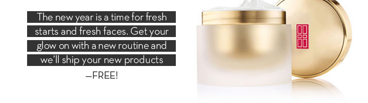 The new year is time for fresh starts and fresh faces. Get your glow on a new routine and we'll ship your new products - FREE!