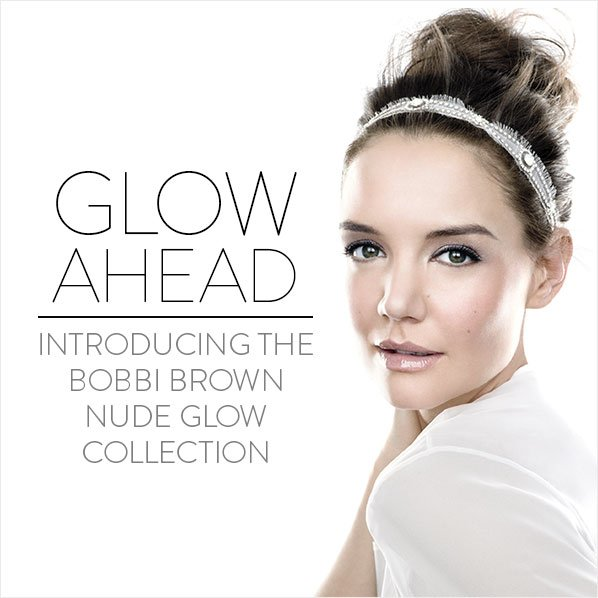 GLOW AHEAD - INTRODUCING THE BOBBI BROWN NUDE GLOW COLLECTION