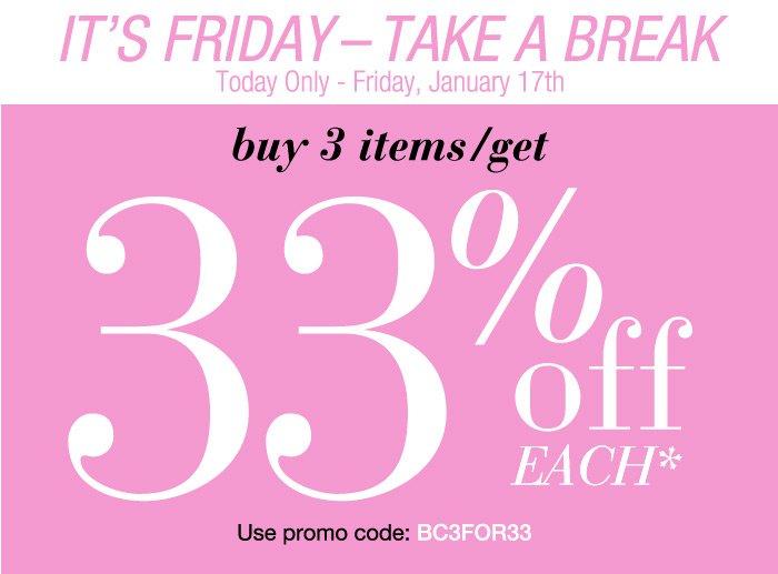 It's Friday - Take A Break, Buy 3 items get 33 off each!
