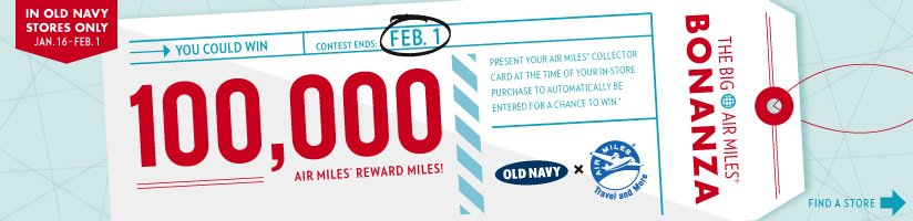 IN OLD NAVY STORES ONLY | JAN. 16 - FEB. 1 | YOU COULD WIN 100,000 AIR MILESᵀᴹ REWARD MILES | FIND A STORE