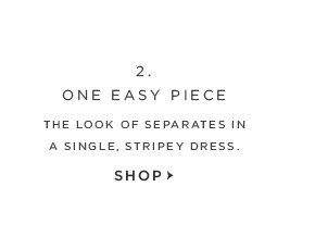 2. ONE EASY PIECE THE LOOK OF SEPARATES IN A SINGLE, STRIPEY DRESS. SHOP