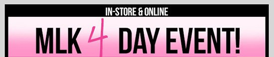 MLK 4 DAY EVENT! Special Sale on Favorites In-Stores and Online - SHOP NOW!