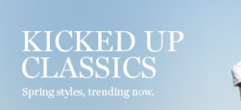 KICKED UP CLASSICS | Spring styles, trending now.