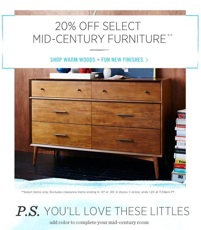 20% Off Select Mid-Century Furniture**. Shop warm woods + fun new finishes