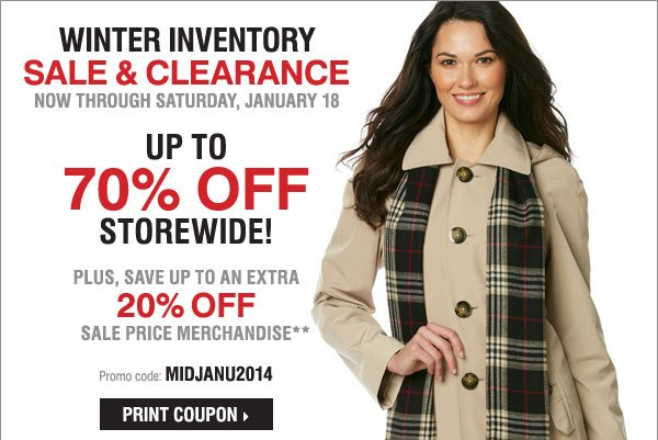 Winter Inventory Sale and Clearance - up  to 70% off storewide! Plus, save up to an extra 20% off sale price  merchandise** Print coupon.
