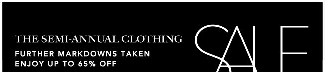 THE SEMI-ANNUAL CLOTHING SALE - FURTHER MARKDOWNS TAKEN ENJOY UP TO 65% OFF