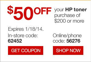 $50 off  your HP toner purchase of $200 or more. Expires 1/18/14. In-store code:  62452. Get coupon. Online/phone code: 56276. Shop now.