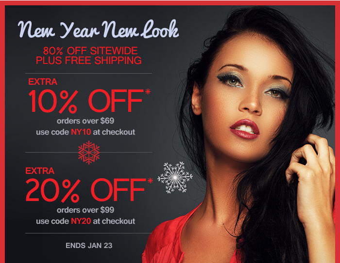 New Year New Look 80% Off Sitewide Plus Free Shipping Extra 10% Off Orders over $69 Use code NY10 at checkout Extra 20% Off Orders over $99 Use code NY20 at checkout