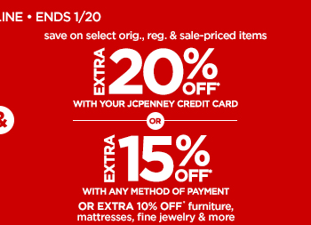 EXTRA 20% OFF* WITH YOUR JCPENNEY CREDIT CARD  OR   EXTRA 15% OFF* WITH ANY METHOD OF PAYMENT  OR EXTRA 10% OFF* furniture, mattresses, fine jewelry & more