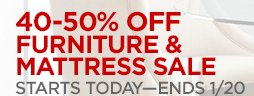 40-50% OFF FURNITURE & MATTRESS SALE STARTS TODAY-- ENDS 1/20