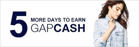 5 MORE DAYS TO EARN GAPCASH