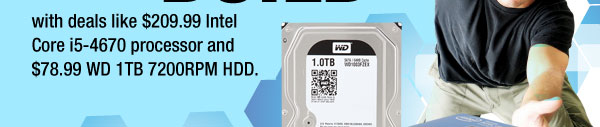 with deals like $209.99 Intel Core i5-4670 processor and $78.99 WD 1TB 7200RPM HDD