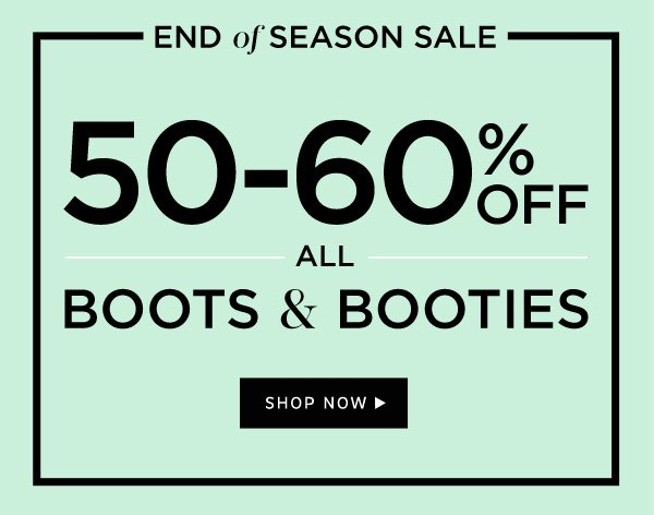 End of Season Sale | 50-60% Off all Boots and Booties | Shop Now