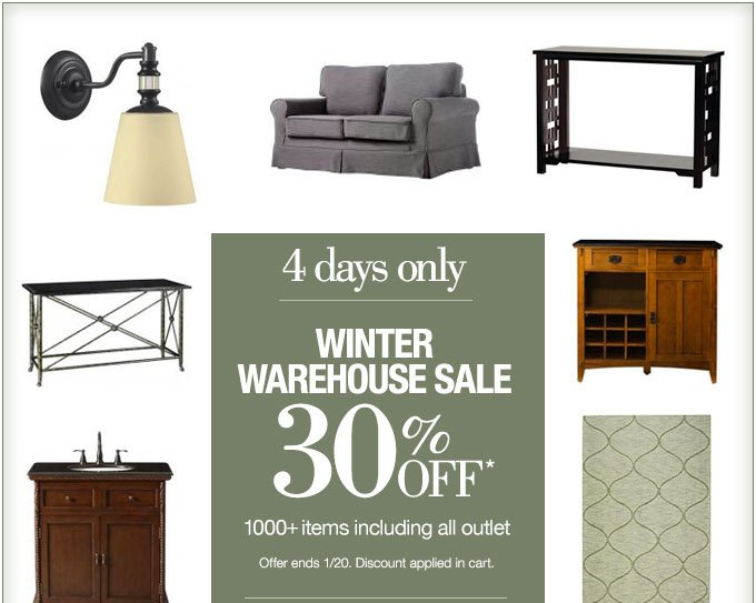 4 days only | WINTER WAREHOUSE SALE | 30% OFF* 1000+ items including all outlet | Offer ends 1/20. Discount applied in cart.