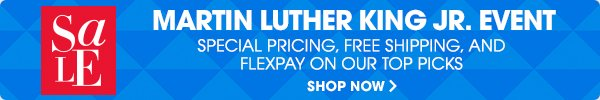 MARTIN LUTHER KING JR. EVENT - SHOP NOW
