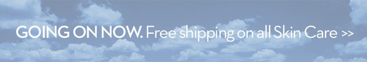 GOING ON NOW. Free shipping on all Skin Care.