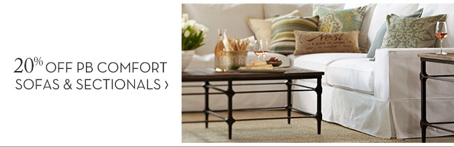 20% OFF PB COMFORT SOFAS & SECTIONALS