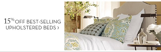 15% OFF BEST-SELLING UPHOLSTERED BEDS
