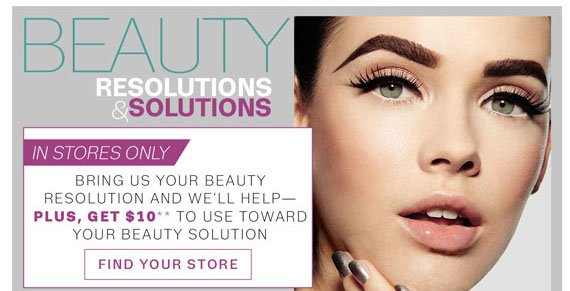 Beauty Resolutions & Solutions. In store only. Find Your Store
