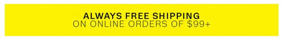 Always Free Shipping on online orders of $99+